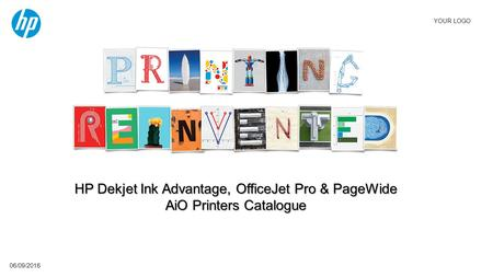YOUR LOGO 06/09/2016 HP Dekjet Ink Advantage, OfficeJet Pro & PageWide AiO Printers Catalogue.