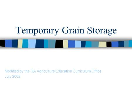 Temporary Grain Storage Modified by the GA Agriculture Education Curriculum Office July 2002.