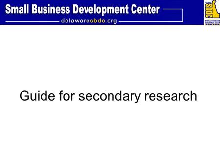 Guide for secondary research. Secondary research helps you to: Save time and effort: use the information that others have found before. Support or debunk: