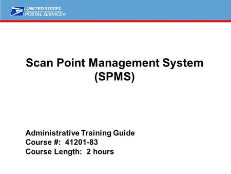 ® Scan Point Management System (SPMS) Administrative Training Guide Course #: Course Length: 2 hours.