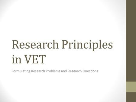Research Principles in VET Formulating Research Problems and Research Questions.