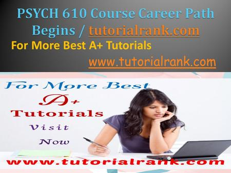 For More Best A+ Tutorials  PSYCH 610 Entire Course(UOP) PSYCH 610 Week 1 Individual Assignment  PSYCH 610 Week 1 Individual Assignment.