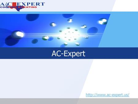 LOGO AC-Expert  LOGO Contents AC Repairs Services in Texas 1 Some DIY tips for AC care 2 Pictures 3 Contact US 4.