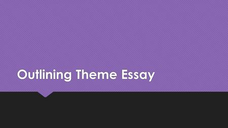 Outlining Theme Essay. Intro Paragraph  Attention Grabber: Choose one from the example handout  Background: Review the background necessary for the.
