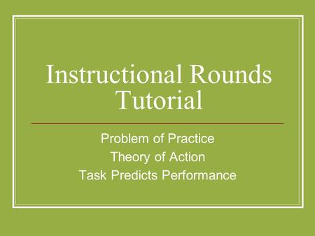 Instructional Rounds Tutorial Problem of Practice Theory of Action Task Predicts Performance.
