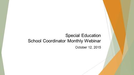 Special Education School Coordinator Monthly Webinar October 12, 2015.