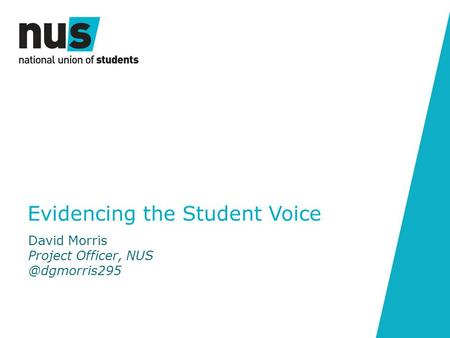 Evidencing the Student Voice David Morris Project Officer,