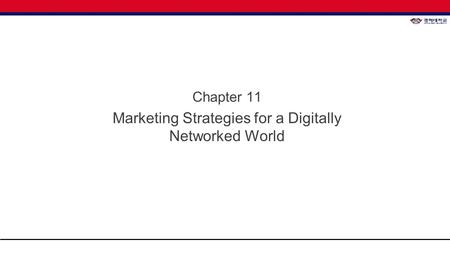 Chapter 11 Marketing Strategies for a Digitally Networked World.