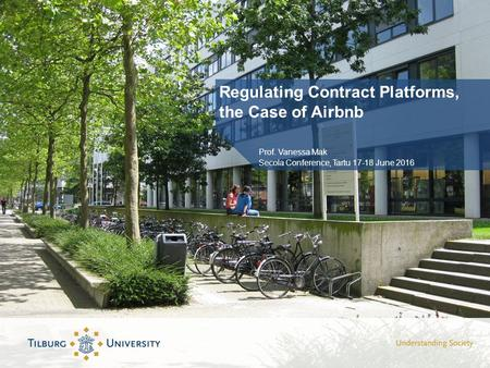 Regulating Contract Platforms, the Case of Airbnb Prof. Vanessa Mak Secola Conference, Tartu June 2016.