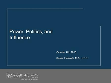 October 7th, 2015 Susan Freimark, M.A., L.P.C. Power, Politics, and Influence.