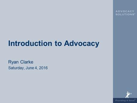 Introduction to Advocacy Ryan Clarke Saturday, June 4, 2016.