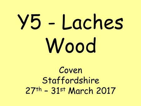 Y5 - Laches Wood Coven Staffordshire 27 th – 31 st March 2017.