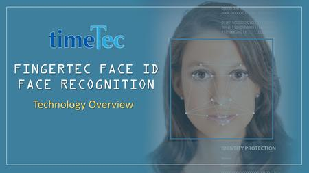 FINGERTEC FACE ID FACE RECOGNITION Technology Overview.