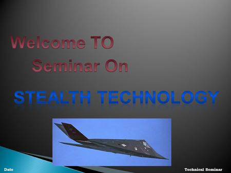 DateTechnical Seminar. Date Stealth Technology  Scientifically know as LOW OBSERVATORY.  Used in military aviation  Reduces detection range of an air.