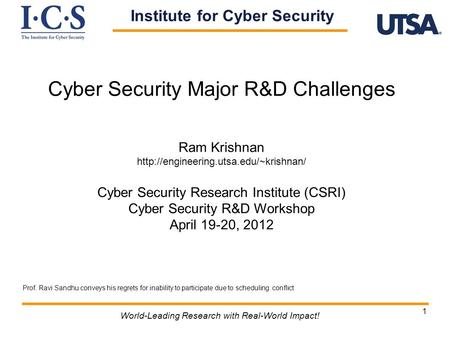 1 Cyber Security Major R&D Challenges Ram Krishnan  Cyber Security Research Institute (CSRI) Cyber Security R&D Workshop.