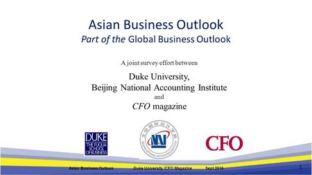 Asian Business Outlook Part of the Global Business Outlook A joint survey effort between Duke University, Beijing National Accounting Institute and CFO.