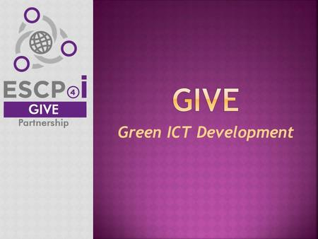 Green ICT Development.  General objective:  The project's general objective is to build up strategic cluster partnership in the field of green smart.