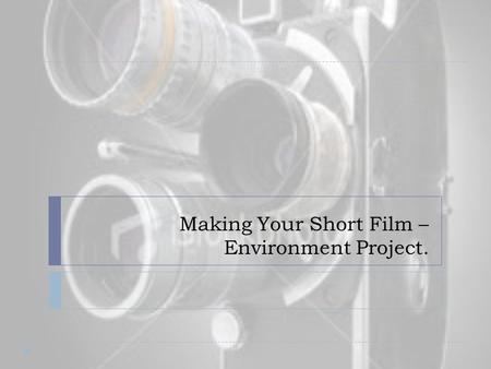 Making Your Short Film – Environment Project.. Task  Create a short film that illustrates environmental issues in Boroondara and considers the question: