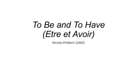 To Be and To Have (Etre et Avoir) Nicolas Philibert (2002)