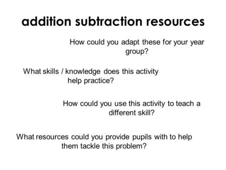 How could you adapt these for your year group? What skills / knowledge does this activity help practice? How could you use this activity to teach a different.