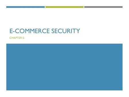 E-COMMERCE SECURITY CHAPTER 5. LEARNING OBJECTIVES  Understand the scope of e-commerce crime and security problems  Describe the key dimensions of e-commerce.