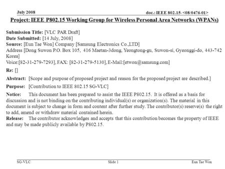Doc.: IEEE SG-VLC July 2008 Eun Tae WonSlide 1 Project: IEEE P Working Group for Wireless Personal Area Networks (WPANs) Submission Title: