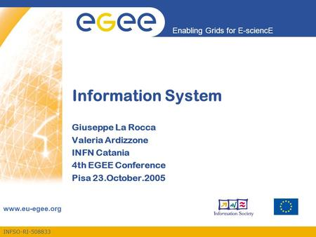 INFSO-RI Enabling Grids for E-sciencE  Information System Giuseppe La Rocca Valeria Ardizzone INFN Catania 4th EGEE Conference Pisa.