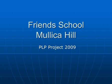 Friends School Mullica Hill PLP Project PLP Project Goals To model and encourage the use of 21st Century skills and digital technologies To model.