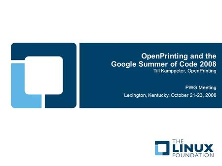 OpenPrinting and the Google Summer of Code 2008 Till Kamppeter, OpenPrinting PWG Meeting Lexington, Kentucky, October 21-23, 2008.
