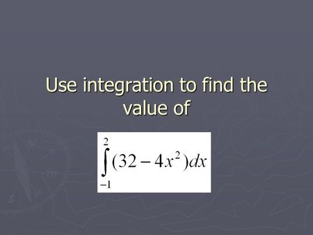 Use integration to find the value of. ► The area of a trapezium is given by the formula a b h.