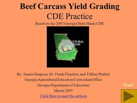 Beef Carcass Yield Grading CDE Practice Based on the 2003 Georgia State Meats CDE By: Jennie Simpson, Dr. Frank Flanders, and Tiffany Prather Georgia Agricultural.