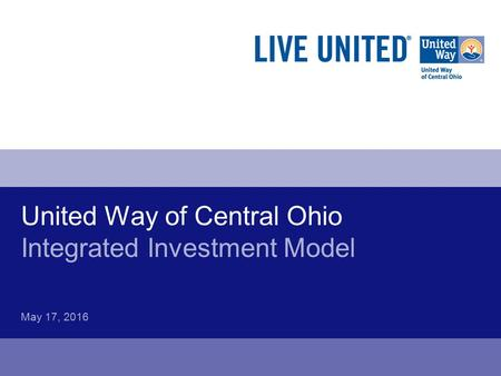 United Way of Central Ohio Integrated Investment Model May 17, 2016.