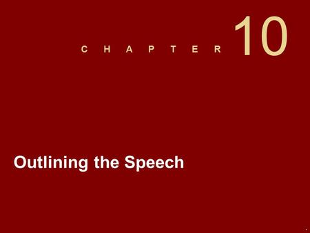 C H A P T E R. 10 Outlining the Speech. Slide 2 Preparation Outline A detailed outline developed during the process of speech preparation that includes.