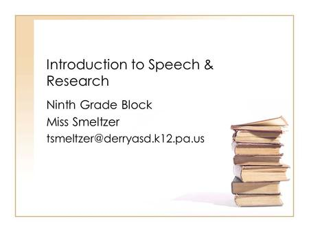 Introduction to Speech & Research Ninth Grade Block Miss Smeltzer