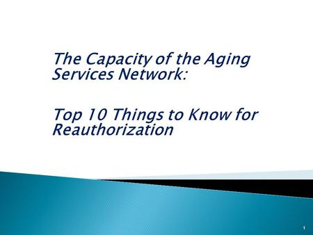 The Capacity of the Aging Services Network: Top 10 Things to Know for Reauthorization 1.