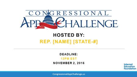 DEADLINE: 12PM EST NOVEMBER 2, 2016 HOSTED BY: REP. [NAME] [STATE-#] CongressionalAppChallenge.us.