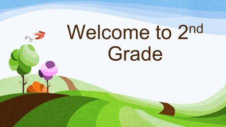 Welcome to 2 nd Grade. Daily Schedule 8:08 -8:15Arrival 8:15-10:25Reading Workshop (phonics, word work, etc.) 10:25-11:10Writing 11:10-12:00Specials 12:05-12:40.