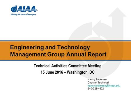Engineering and Technology Management Group Annual Report Nancy Andersen Director, Technical Technical Activities.