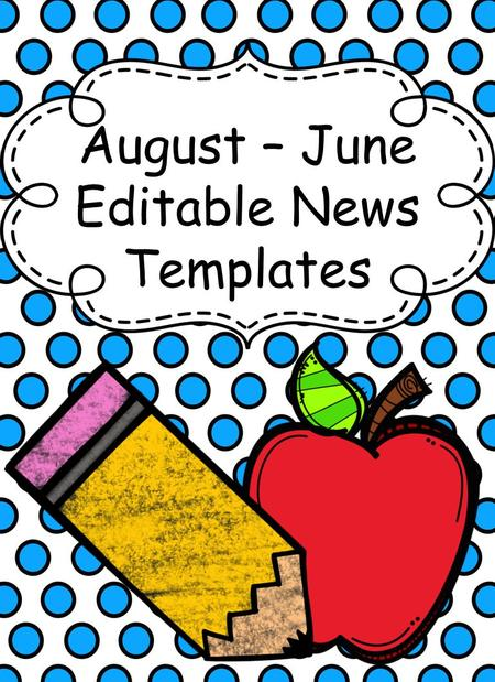 August – June Editable News Templates. Reminders Week of: August 8 – August 12 Upcoming Events August 16: Kindergarten 1 st Day August 23: PreK 1 st Day.