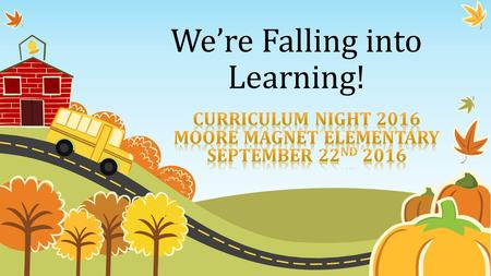 We're Falling into Learning!. It is expected your child will complete and bring in their homework each day. Students are expected to come prepared and.