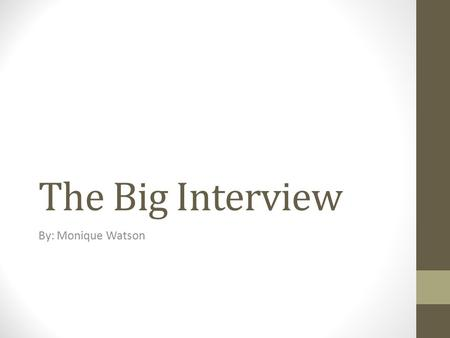 The Big Interview By: Monique Watson. Introduction My name is Monique A. Watson and I applying for the director position at Inspiring Minds INC. child.