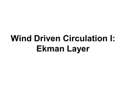 Wind Driven Circulation I: Ekman Layer. Scaling of the horizontal components  (accuracy, 1% ~ 1‰) Rossby Number Vertical Ekman Number R o and E v are.