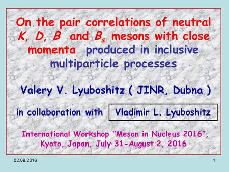 On the pair correlations of neutral K, D, B and B s mesons with close momenta produced in inclusive multiparticle processes Valery V. Lyuboshitz.