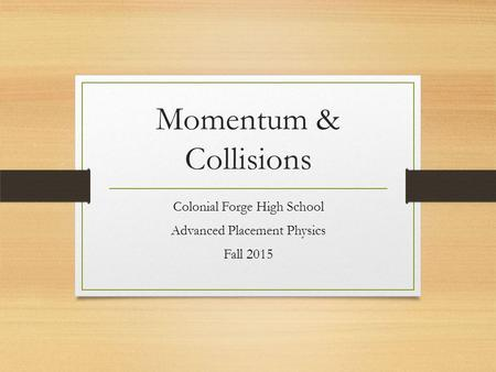 Momentum & Collisions Colonial Forge High School Advanced Placement Physics Fall 2015.