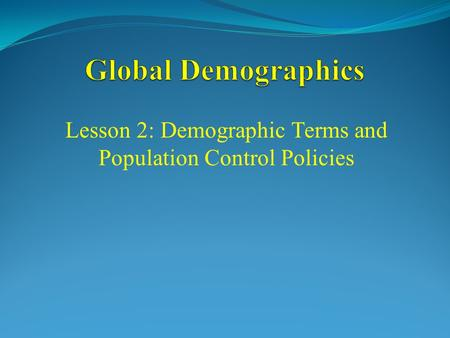 Lesson 2: Demographic Terms and Population Control Policies.