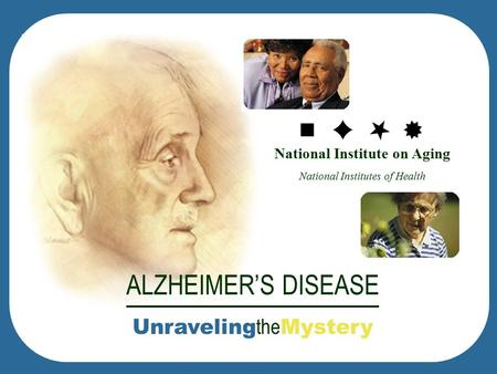 National Institute on Aging National Institutes of Health ALZHEIMER'S DISEASE Unraveling the Mystery.