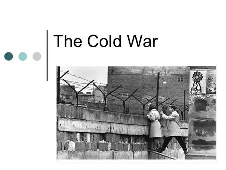 The Cold War. Development of the Cold War United States U.S. thought that Soviet expansion would spread communism throughout the world. They saw the Soviet.