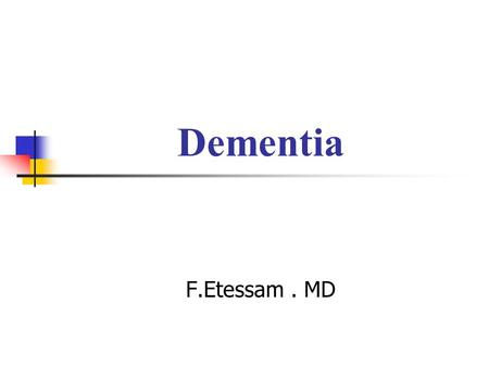 Dementia F.Etessam. MD. Dementia A progressive impairment of cognitive functions occurring in clear consciousness.