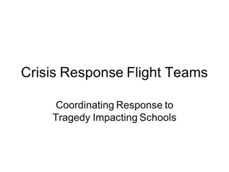 Crisis Response Flight Teams Coordinating Response to Tragedy Impacting Schools.