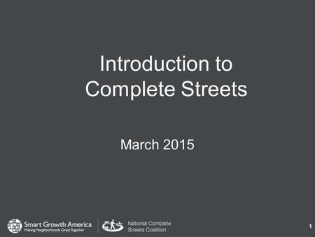1 Introduction to Complete Streets March What are Complete Streets? 2 Complete Streets are streets for everyone, no matter who they are or how they.